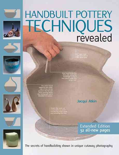 Handbuilt Pottery Techniques Revealed By Atkin, Jacqui